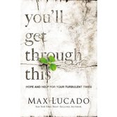 You'll Get Through This: Hope And Help For Your Turbulent Times, by Max Lucado