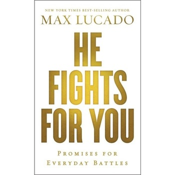 He Fights For You: 40 Promises For Everyday Battles, by Max Lucado