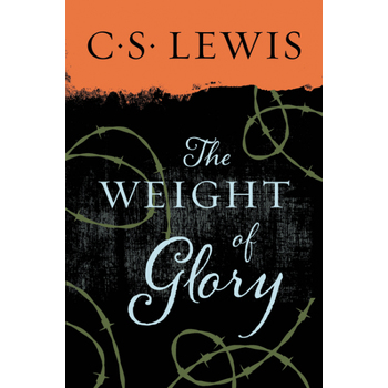 The Weight of Glory, by C. S. Lewis