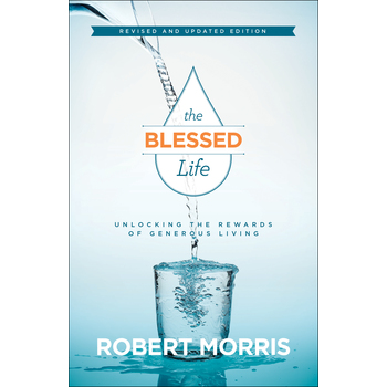 The Blessed Life, Revised & Updated: Unlocking the Rewards of Generous Living, by Robert Morris
