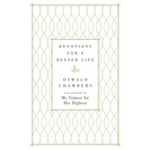 Devotions For A Deeper Life: A Daily Devotional, by Oswald Chambers