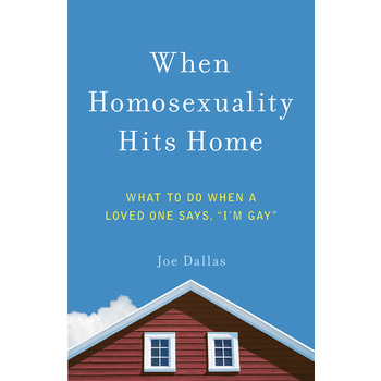 "When Homosexuality Hits Home: What to Do When a Loved One Says, ""I'm Gay"", by Joe Dallas"