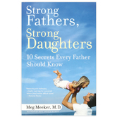 Strong Fathers, Strong Daughters: 10 Secrets Every Father Should Know, by Meg Meeker M.D.