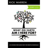 The Purpose Driven Life: What On Earth Am I Here For Study Guide, by Rick Warren