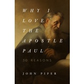 Why I Love the Apostle Paul: 30 Reasons, by John Piper, Paperback