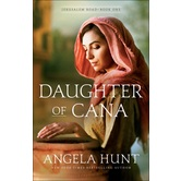 Daughter of Cana, Jerusalem Road Series, Book 1, by Angela Hunt