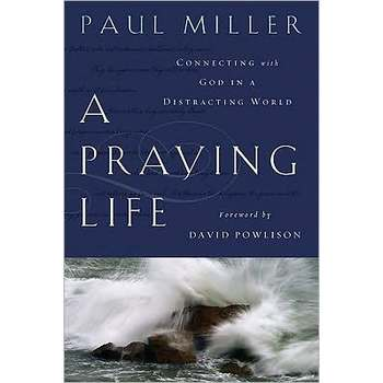 A Praying Life, by Paul Miller