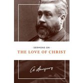 Sermons on the Love of Christ, by C. H. Spurgeon
