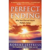Perfect Ending: Why Your Eternal Future Matters Today, by Robert Jeffress, Paperback