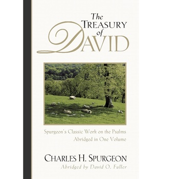 The Treasury of David: Spurgeons Classic Work on the Psalms, by Charles H. Spurgeon