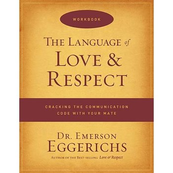 The Language of Love & Respect Workbook, by Dr. Emerson Eggerichs