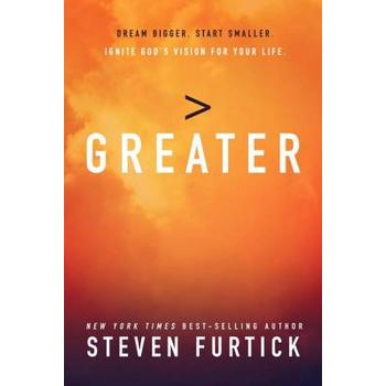 Greater: Dream Bigger. Start Smaller. Ignite God's Vision for Your Life, by Steven Furtick