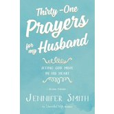 Thirty-One Prayers For My Husband: Seeing God Move in His Heart, by Jennifer Smith and Aaron Smith