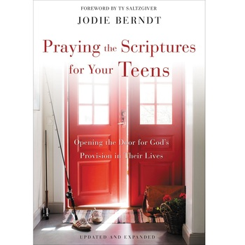 Praying The Scriptures For Your Teens, by Jodie Berndt