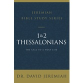 1 and 2 Thessalonians, Jeremiah Bible Study Series, by Dr. David Jeremiah, Paperback