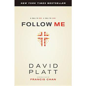 Follow Me: A Call to Die. A Call to Live., by David Platt