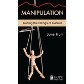 Manipulation: Cutting the Strings of Control, Hope For The Heart Series, by June Hunt
