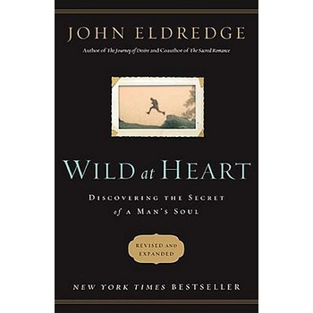 Wild at Heart: Discovering the Secret of a Man's Soul, by John Eldredge, Paperback