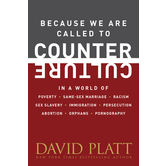 Because We Are Called to Counter Culture, by David Platt
