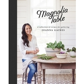 Magnolia Table: A Collection of Recipes for Gathering, by Joanna Gaines and Marah Stets