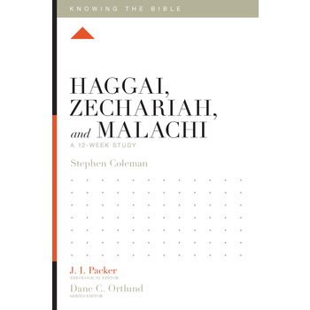 Haggai, Zechariah, and Malachi: A 12-Week Study, Knowing the Bible Series, by Stephen M. Coleman