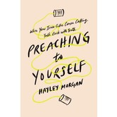 Preaching To Yourself: When Your Inner Critic Comes Calling, Talk Back With Truth, by Hayley Morgan