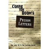 Corrie Ten Boom's Prison Letters: Her Only Tie to the Outside World, by Corrie Ten Boom