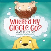 Whered My Giggle Go, by Max Lucado
