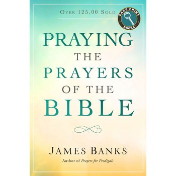 Praying The Prayers Of The Bible, by James Banks
