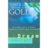 Dream Language: The Prophetic Power of Dreams, Revelations, & the Spirit of Wisdom, by James W. Goll