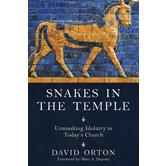 Snakes in the Temple: Unmasking Idolotry in Todays Church, by David Orton