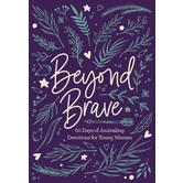 Beyond Brave: 60 Days of Journaling Devotions for Young Women, by Zondervan, Hardcover