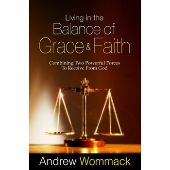 Living in the Balance of Grace and Faith, by Andrew Wommack