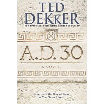 A.D. 30: A Novel, AD Series, Book 1, by Ted Dekker
