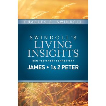 Swindoll's Living Insights New Testament Commentary on James and 1 & 2 Peter, by Charles R. Swindoll
