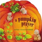 A Pumpkin Prayer, by Amy Parker and Kirsten Richards, Board Book