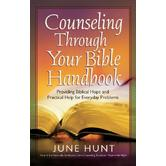 Counseling Through Your Bible Handbook: Providing Biblical Hope and Practical Help for Everyday Problems