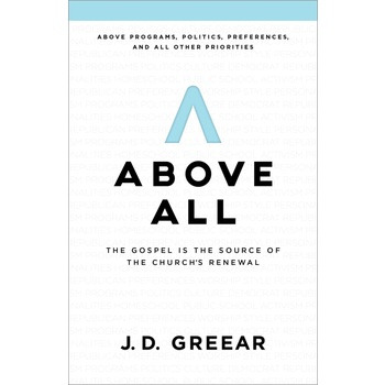 Above All: The Gospel Is the Source of the Churchs Renewal, by J. D. Greear, Paperback