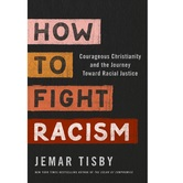 How to Fight Racism: Courageous Christianity & the Journey Toward Racial Justice, by Jemar Tisby