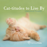 Cat-titudes to Live By: Inspirational Thoughts, by Rachael Hale
