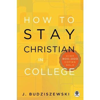How to Stay Christian in College, by J Budziszewski, Hardcover