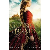 The Golden Braid, Hagenheim Fairy Tale Romance Series, Book 6, by Melanie Dickerson