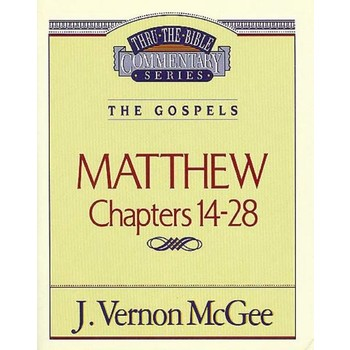 Thru the Bible Commentary: Matthew (Chapters 14-28)