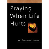 Praying When Life Hurts, by W. Bingham Hunter
