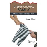 Dysfunctional Family: Making Peace with Your Past, Hope For The Heart Series, by June Hunt