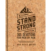 Stand Strong: 365 Devotions for Men by Men, by Our Daily Bread Ministries, Hardcover