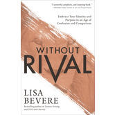 Without Rival: Embrace Your Identity and Purpose in an Age of Confusion & Comparison, by Lisa Bevere