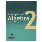 Master Books, Principles of Algebra 2 Textbook, Biblical Worldview, Paperback, 568 Pages, Grades 11-12