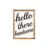 Hello There Handsome Wooden Sign, 10 x 14 inches