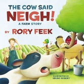 The Cow Said Neigh! A Farm Story, by Rory Feek and Bruno Robert, Board Book